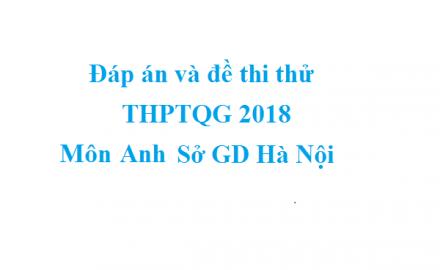 Đáp án và đề thi thử THPTQG 2018 môn Anh – Sở GD Hà Nội