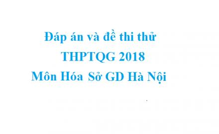 Đáp án và đề thi thử THPTQG 2018 môn Hóa – Sở GD Hà Nội
