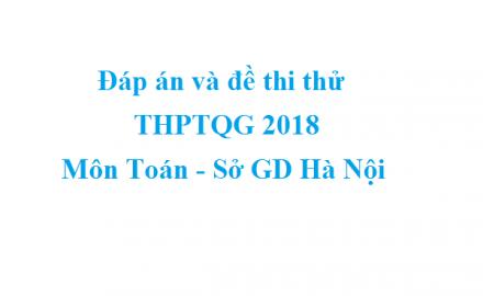 Đáp án và đề thi thử THPTQG 2018 môn Toán – Sở GD Hà Nội