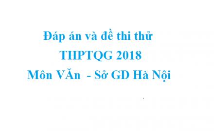 Đáp án và đề thi thử THPTQG 2018 môn Văn – Sở GD Hà Nội