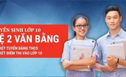 Tuyển sinh lớp 10 – Hệ 2 văn bằng – Lấy bằng THPT và bằng Trung cấp