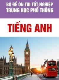 Tổng hợp bộ đề ôn thi THPT Quốc gia môn Tiếng Anh